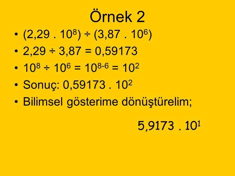 Örnek 1 (8,21. 10 19 )m÷ (4,05. 10 6 )s=? 8,21 ÷ 4,05 = 2,027 10 19 ÷ 10 6 Bölüm; 2,027. 10 13 olur. Bu sonucu yuvarlamak gerekirse; 2,027.10 13 = 10