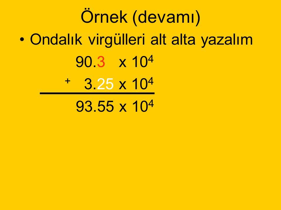 Örnek: 9,03 x 10 5 + 3,25 x 10 4 9,03 x 10 5 sayının üssünü 10 4 ' e dönüştürelim Katsayıyı arttırıp, üssü azaltalım. Şimdi sayıyı tekrar yazalım = 90