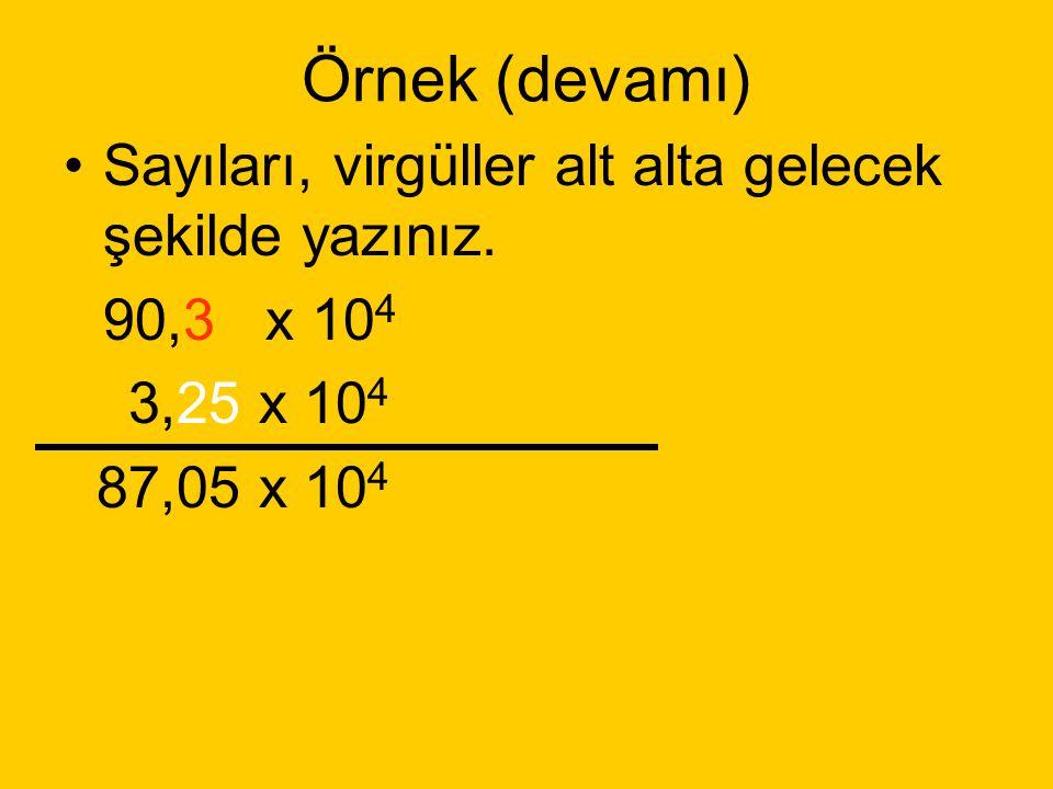 Örnek: 9,03 x 10 5 - 3,25 x 10 4 9,03 x 10 5 sayının üssünü 10 4 ' e dönüştürelim Katsayıyı arttırıp, üssü azaltalım. Şimdi sayıyı tekrar yazalım = 90