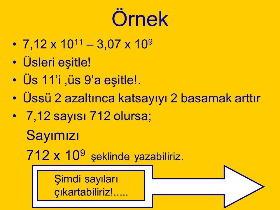 Örnek (devamı) Sayıları, virgüller alt alta gelecek şekilde yazınız. 90,3 x 10 4 3,25 x 10 4 87,05 x 10 4