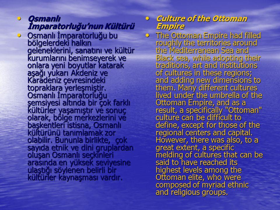 Osmanlı İmparatorluğu'nun Kültürü Osmanlı İmparatorluğu'nun Kültürü Osmanlı İmparatorluğu bu bölgelerdeki halkın geleneklerini, sanatını ve kültür kur