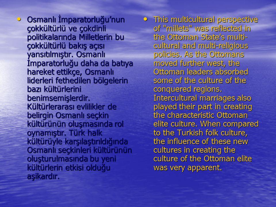 Osmanlı İmparatorluğu'nun çokkültürlü ve çokdinli politikalarında Milletlerin bu çokkültürlü bakış açısı yansıtılmıştır. Osmanlı İmparatorluğu daha da