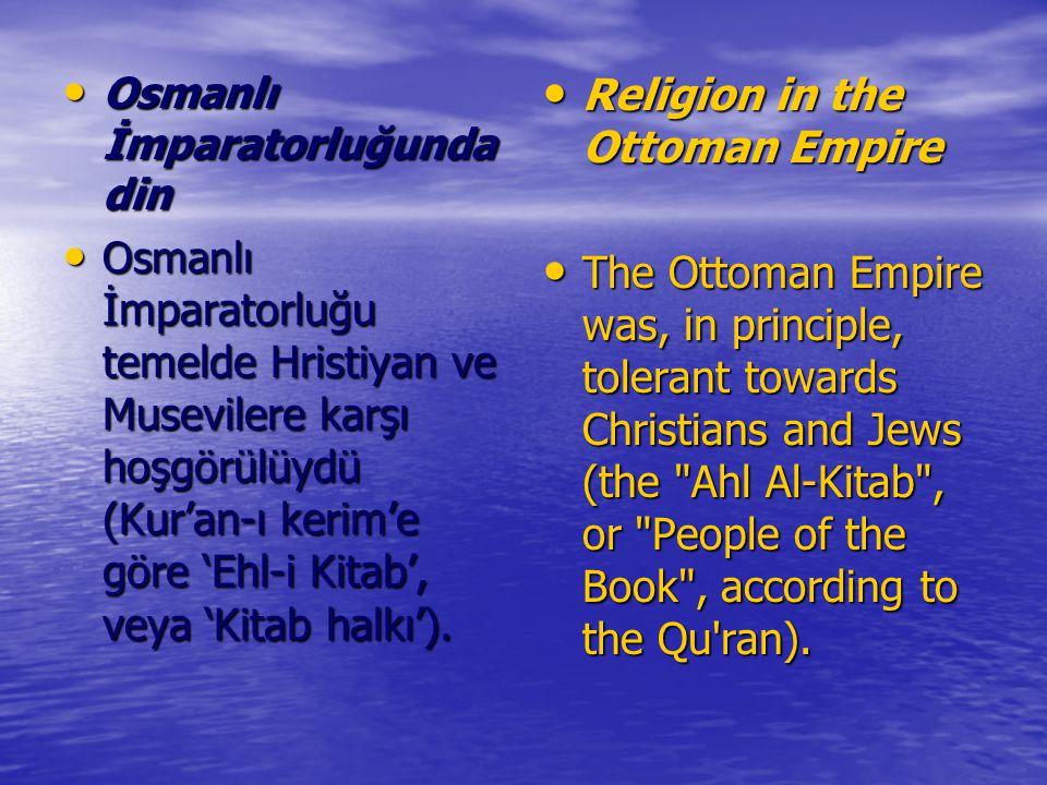 Osmanlı İmparatorluğunda din Osmanlı İmparatorluğunda din Osmanlı İmparatorluğu temelde Hristiyan ve Musevilere karşı hoşgörülüydü (Kur'an-ı kerim'e g