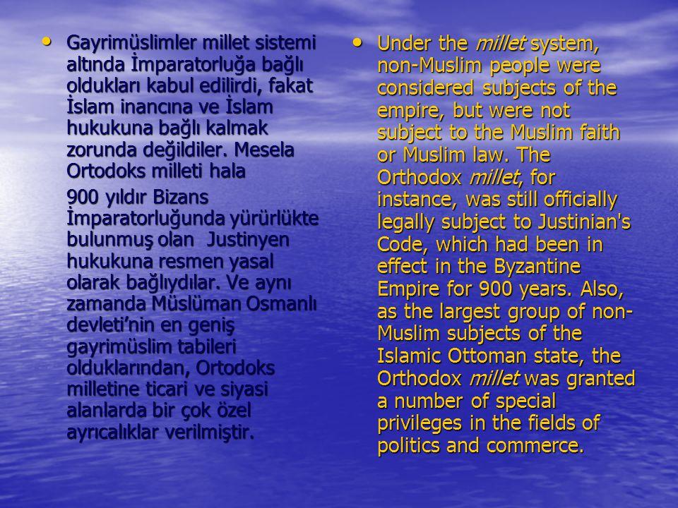Gayrimüslimler millet sistemi altında İmparatorluğa bağlı oldukları kabul edilirdi, fakat İslam inancına ve İslam hukukuna bağlı kalmak zorunda değild