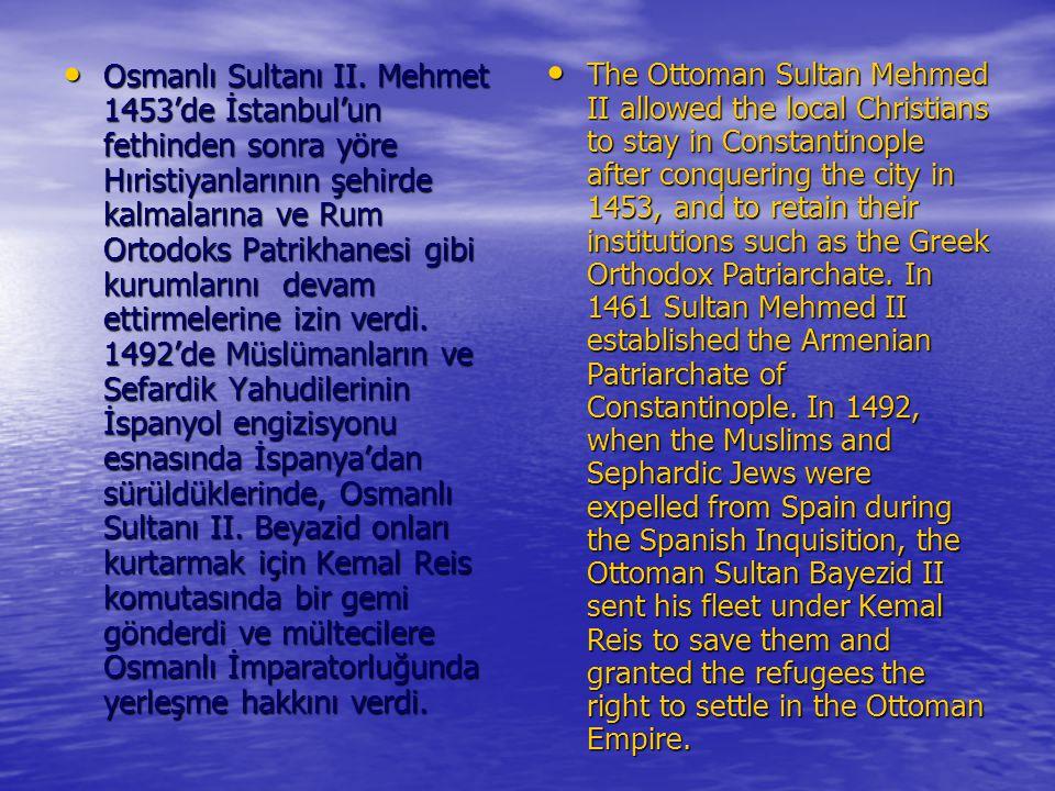 Osmanlı Sultanı II. Mehmet 1453'de İstanbul'un fethinden sonra yöre Hıristiyanlarının şehirde kalmalarına ve Rum Ortodoks Patrikhanesi gibi kurumların