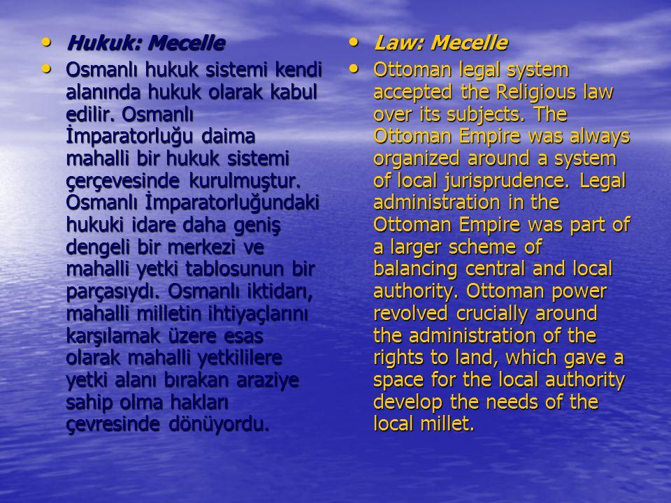 Hukuk: Mecelle Hukuk: Mecelle Osmanlı hukuk sistemi kendi alanında hukuk olarak kabul edilir. Osmanlı İmparatorluğu daima mahalli bir hukuk sistemi çe
