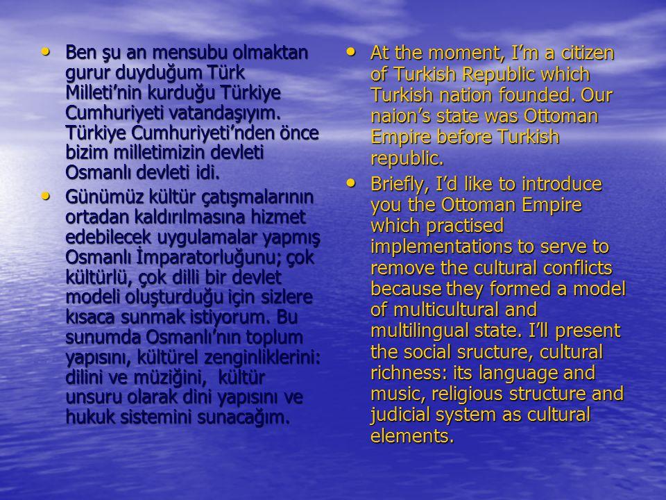 Ben şu an mensubu olmaktan gurur duyduğum Türk Milleti'nin kurduğu Türkiye Cumhuriyeti vatandaşıyım. Türkiye Cumhuriyeti'nden önce bizim milletimizin