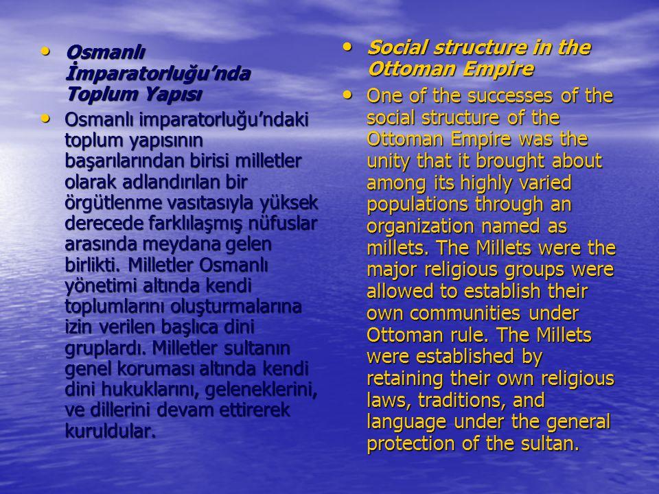 Osmanlı İmparatorluğu'nda Toplum Yapısı Osmanlı İmparatorluğu'nda Toplum Yapısı Osmanlı imparatorluğu'ndaki toplum yapısının başarılarından birisi mil