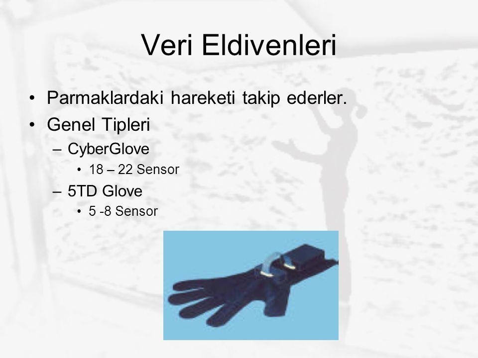 Veri Eldivenleri Parmaklardaki hareketi takip ederler. Genel Tipleri –CyberGlove 18 – 22 Sensor –5TD Glove 5 -8 Sensor