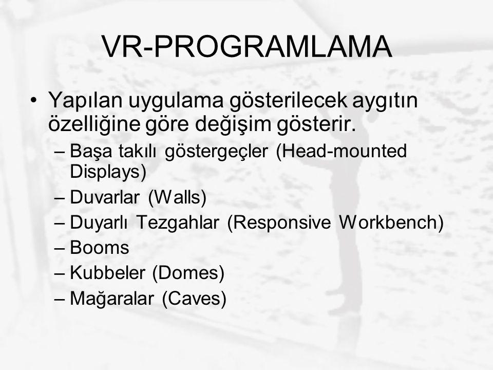 VR-PROGRAMLAMA Yapılan uygulama gösterilecek aygıtın özelliğine göre değişim gösterir. –Başa takılı göstergeçler (Head-mounted Displays) –Duvarlar (Wa