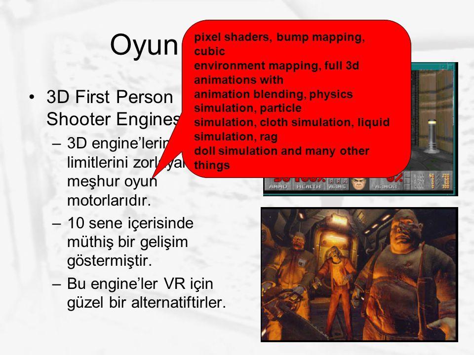 Oyun Motoru Tipleri 3D First Person Shooter Engines –3D engine'lerin limitlerini zorlayan en meşhur oyun motorlarıdır. –10 sene içerisinde müthiş bir