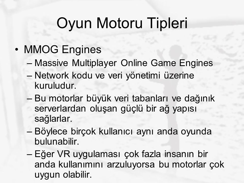 Oyun Motoru Tipleri MMOG Engines –Massive Multiplayer Online Game Engines –Network kodu ve veri yönetimi üzerine kuruludur. –Bu motorlar büyük veri ta