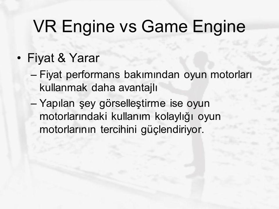 VR Engine vs Game Engine Fiyat & Yarar –Fiyat performans bakımından oyun motorları kullanmak daha avantajlı –Yapılan şey görselleştirme ise oyun motor