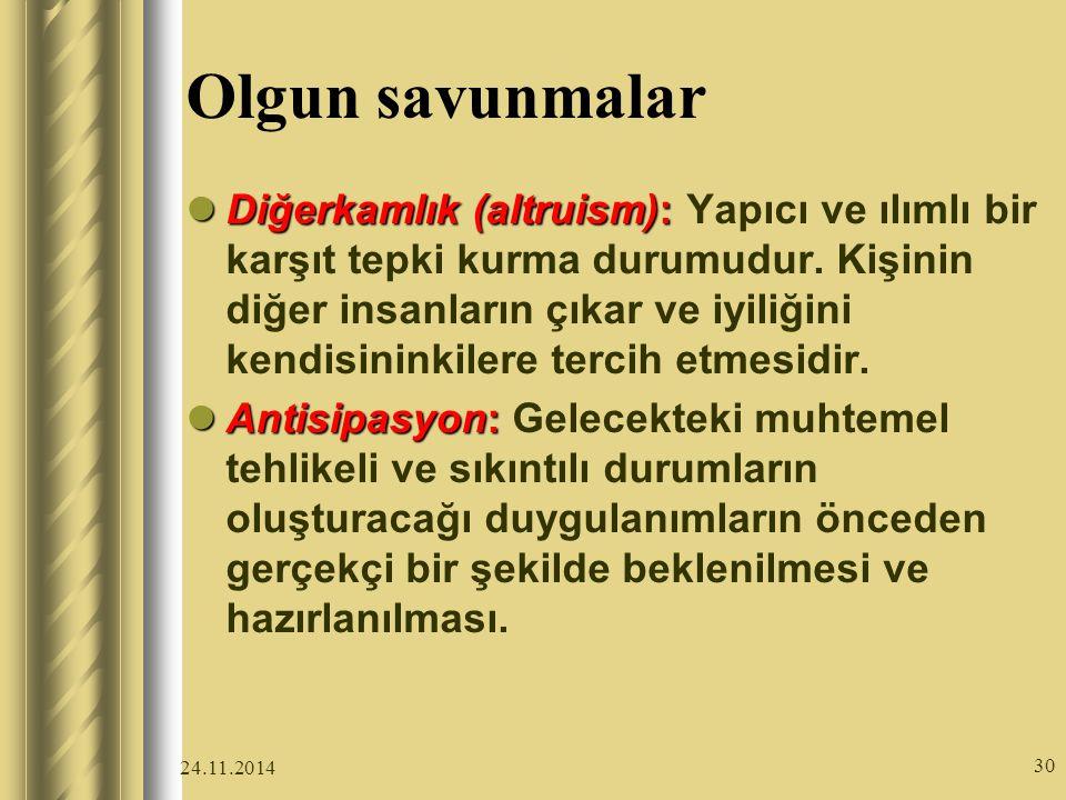 24.11.2014 30 Olgun savunmalar Diğerkamlık (altruism): Diğerkamlık (altruism): Yapıcı ve ılımlı bir karşıt tepki kurma durumudur.
