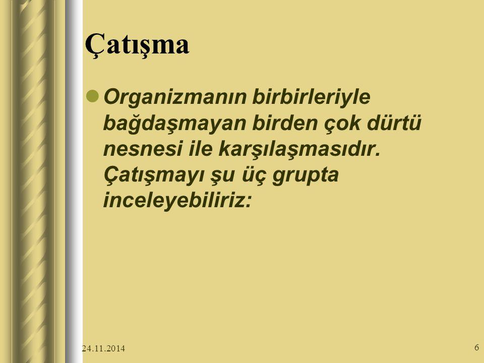 24.11.2014 6 Çatışma Organizmanın birbirleriyle bağdaşmayan birden çok dürtü nesnesi ile karşılaşmasıdır.