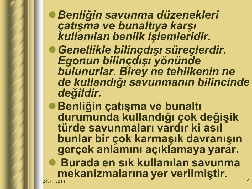 24.11.2014 9 Benliğin savunma düzenekleri çatışma ve bunaltıya karşı kullanılan benlik işlemleridir.