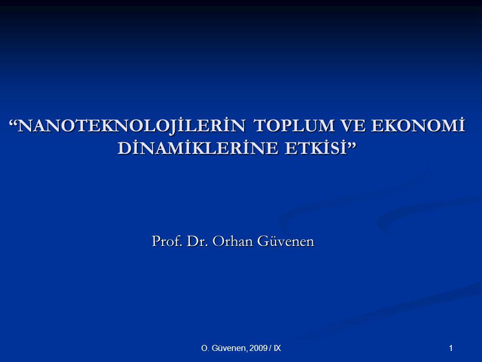 1O.Güvenen, 2009 / IX NANOTEKNOLOJİLERİN TOPLUM VE EKONOMİ DİNAMİKLERİNE ETKİSİ Prof.