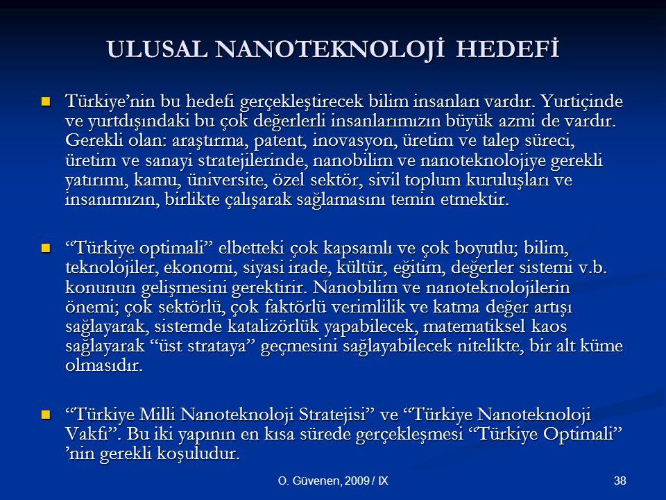 38O.Güvenen, 2009 / IX Türkiye'nin bu hedefi gerçekleştirecek bilim insanları vardır.