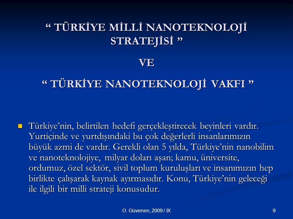 """9O. Güvenen, 2009 / IX """" TÜRKİYE MİLLİ NANOTEKNOLOJİ STRATEJİSİ """" VE """" TÜRKİYE NANOTEKNOLOJİ VAKFI """" Türkiye'nin, belirtilen hedefi gerçekleştirecek b"""