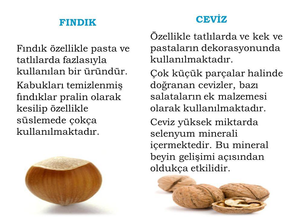 FINDIK Fındık özellikle pasta ve tatlılarda fazlasıyla kullanılan bir üründür. Kabukları temizlenmiş fındıklar pralin olarak kesilip özellikle süsleme