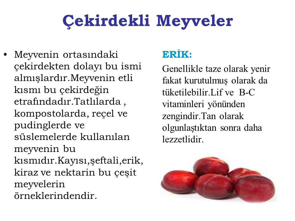 Çekirdekli Meyveler Meyvenin ortasındaki çekirdekten dolayı bu ismi almışlardır.Meyvenin etli kısmı bu çekirdeğin etrafındadır.Tatlılarda, kompostolar