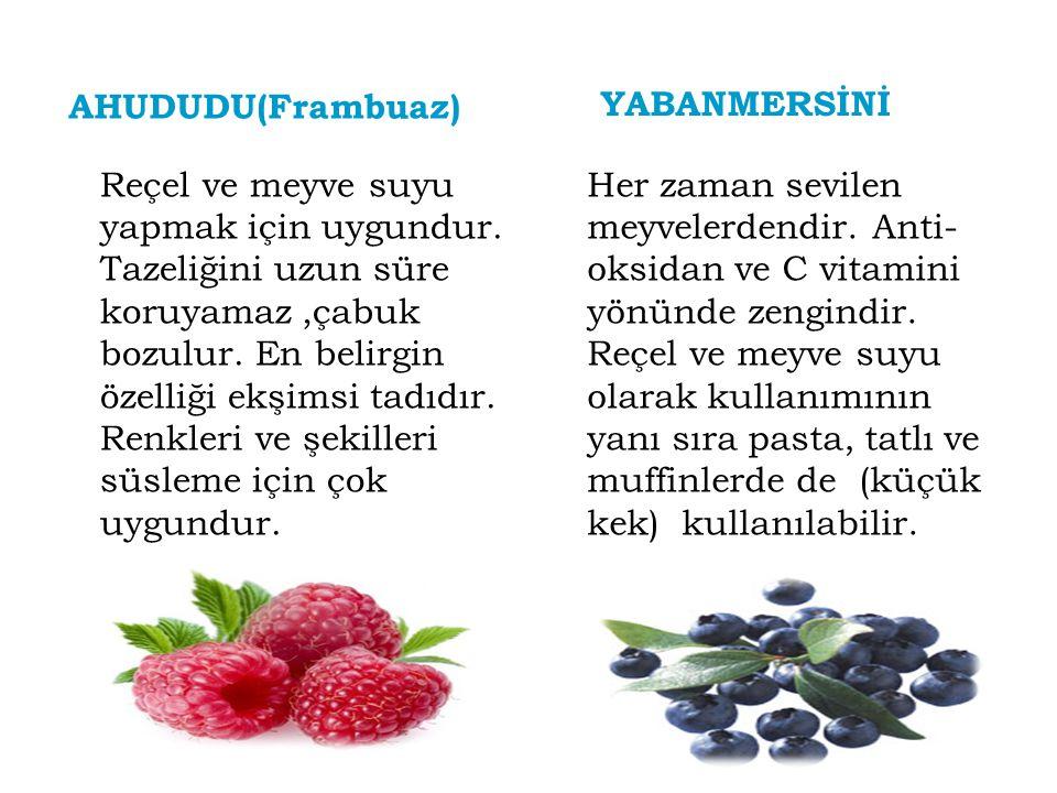 AHUDUDU(Frambuaz) Reçel ve meyve suyu yapmak için uygundur. Tazeliğini uzun süre koruyamaz,çabuk bozulur. En belirgin özelliği ekşimsi tadıdır. Renkle