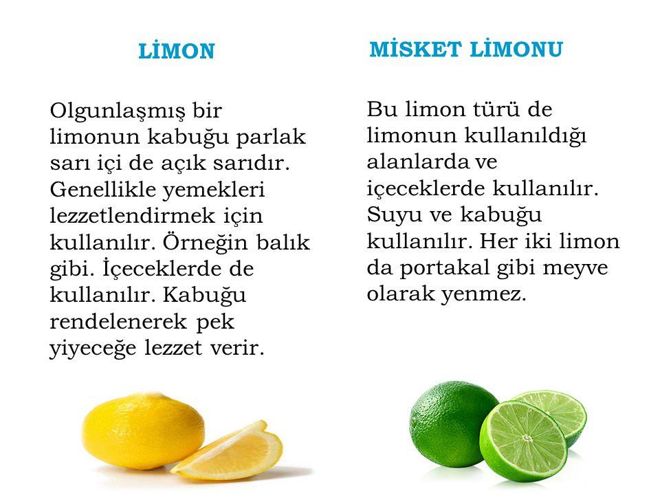 LİMON Olgunlaşmış bir limonun kabuğu parlak sarı içi de açık sarıdır. Genellikle yemekleri lezzetlendirmek için kullanılır. Örneğin balık gibi. İçecek