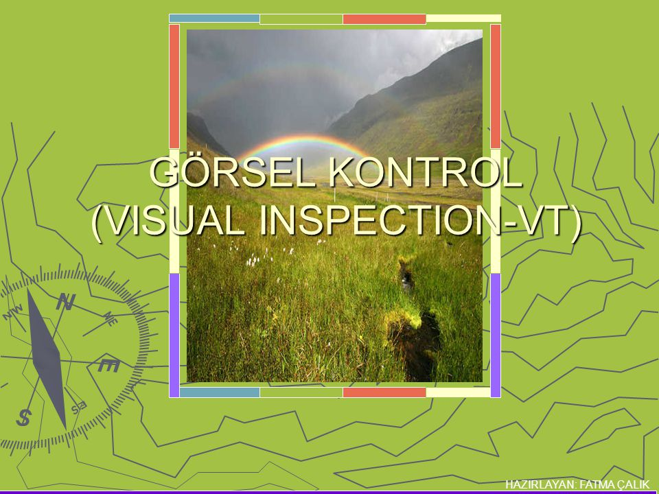 HAZIRLAYAN: FATMA ÇALIK GÖRSEL KONTROL (VISUAL INSPECTION-VT)