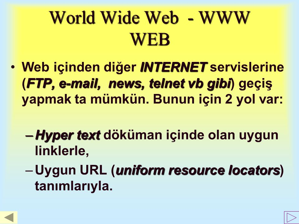 World Wide Web - WWW WEB INTERNET = WEBWeb, son aylarda (INTERNET = WEB) dedirtecek kadar gelişme gösteren bir servistir. Web, ınternet üzerinde bir k