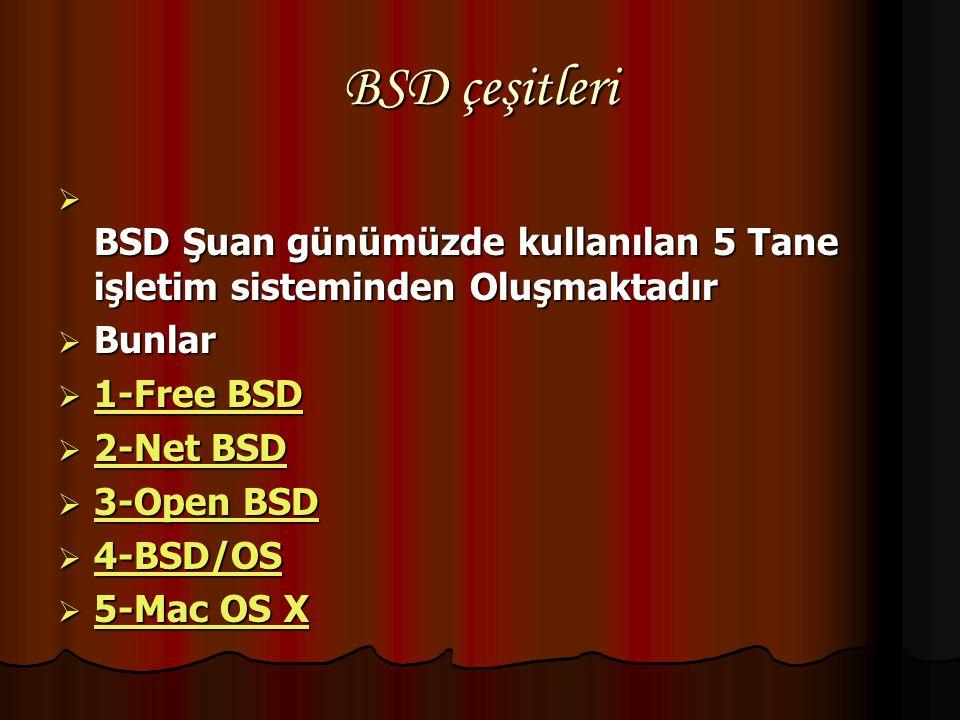 BSD Tarihi  Birçok BSD - Tek Felsefe  Genel olarak UNIX'ler 2 gruba ayrılır: System V (kısaca SysV) ve BSD. İkincisi California 'daki Berkeley Unive