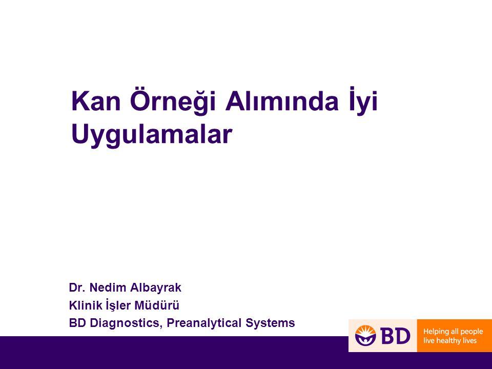 Kan Örneği Alımında İyi Uygulamalar Dr. Nedim Albayrak Klinik İşler Müdürü BD Diagnostics, Preanalytical Systems
