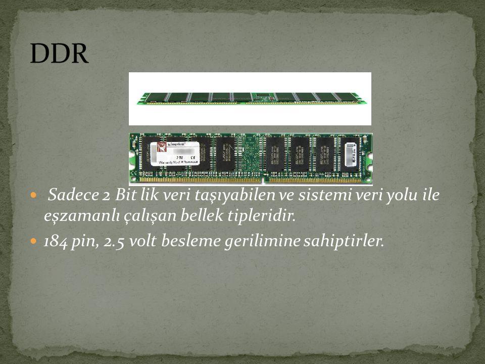 Sadece 2 Bit lik veri taşıyabilen ve sistemi veri yolu ile eşzamanlı çalışan bellek tipleridir. 184 pin, 2.5 volt besleme gerilimine sahiptirler.