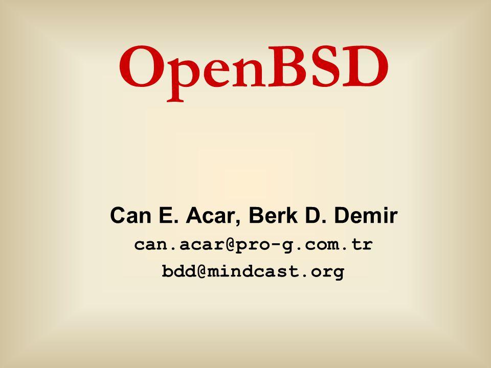 OpenBSD Can E. Acar, Berk D. Demir can.acar@pro-g.com.tr bdd@mindcast.org