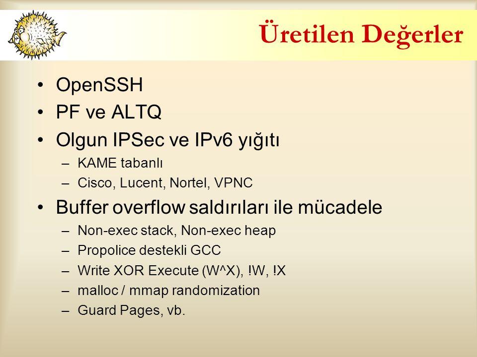 Üretilen Değerler OpenSSH PF ve ALTQ Olgun IPSec ve IPv6 yığıtı –KAME tabanlı –Cisco, Lucent, Nortel, VPNC Buffer overflow saldırıları ile mücadele –Non-exec stack, Non-exec heap –Propolice destekli GCC –Write XOR Execute (W^X), !W, !X –malloc / mmap randomization –Guard Pages, vb.