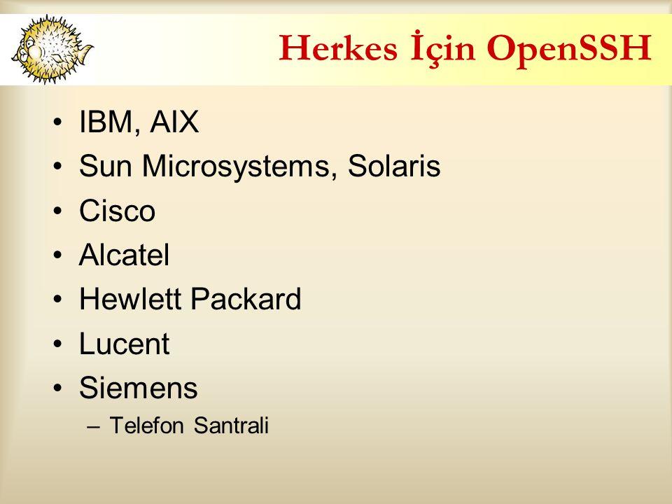 Herkes İçin OpenSSH IBM, AIX Sun Microsystems, Solaris Cisco Alcatel Hewlett Packard Lucent Siemens –Telefon Santrali