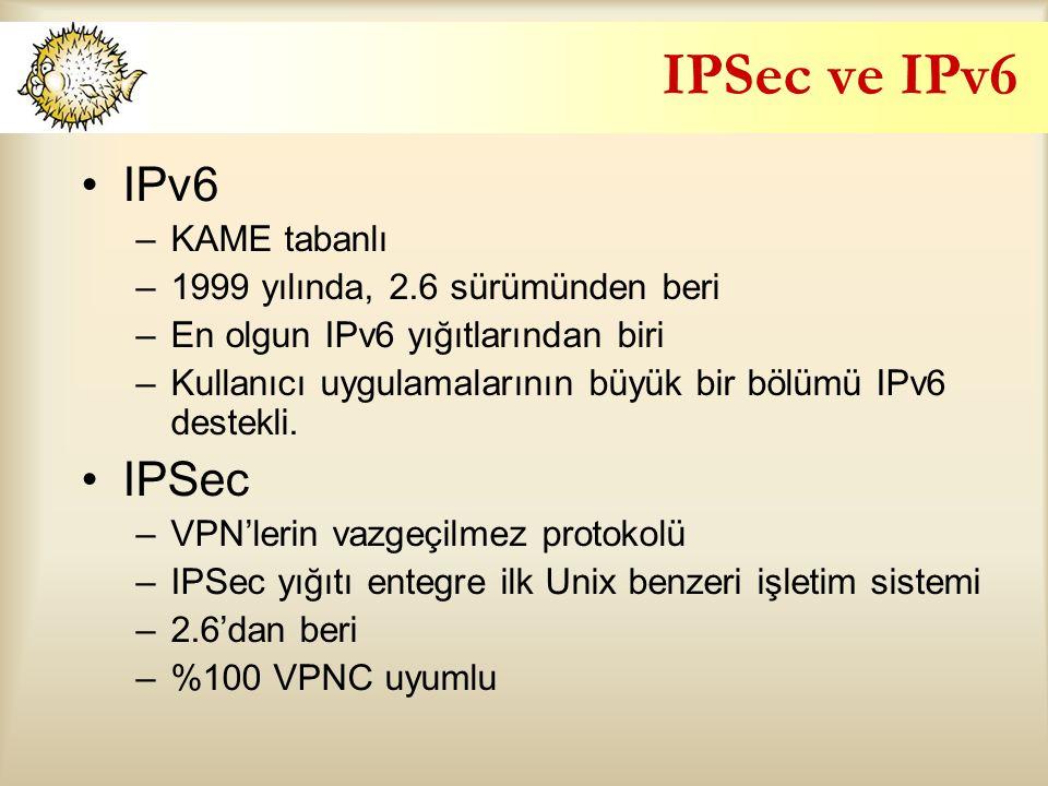 IPSec ve IPv6 IPv6 –KAME tabanlı –1999 yılında, 2.6 sürümünden beri –En olgun IPv6 yığıtlarından biri –Kullanıcı uygulamalarının büyük bir bölümü IPv6 destekli.