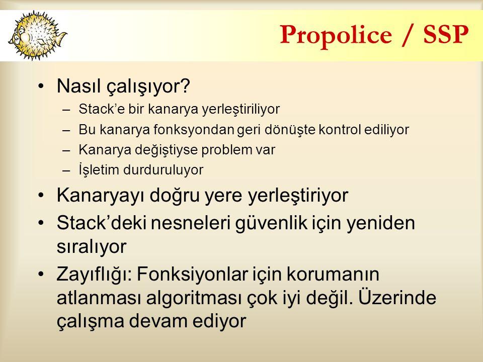 Propolice / SSP Nasıl çalışıyor? –Stack'e bir kanarya yerleştiriliyor –Bu kanarya fonksyondan geri dönüşte kontrol ediliyor –Kanarya değiştiyse proble