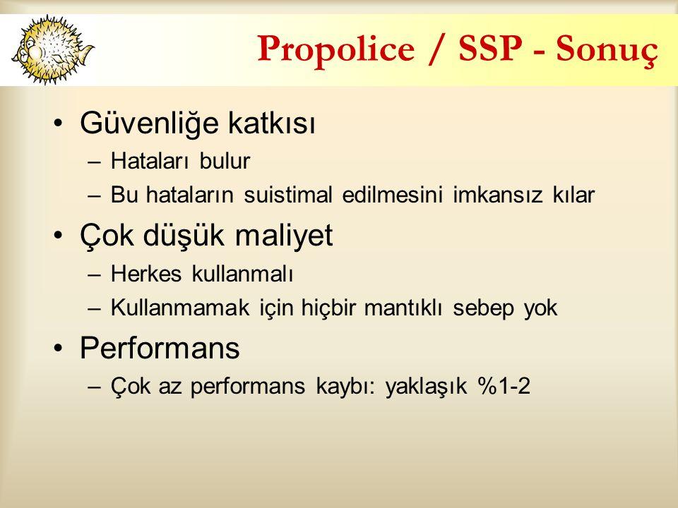 Propolice / SSP - Sonuç Güvenliğe katkısı –Hataları bulur –Bu hataların suistimal edilmesini imkansız kılar Çok düşük maliyet –Herkes kullanmalı –Kullanmamak için hiçbir mantıklı sebep yok Performans –Çok az performans kaybı: yaklaşık %1-2