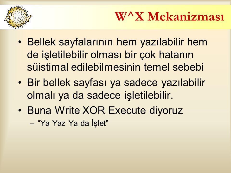 W^X Mekanizması Bellek sayfalarının hem yazılabilir hem de işletilebilir olması bir çok hatanın süistimal edilebilmesinin temel sebebi Bir bellek sayfası ya sadece yazılabilir olmalı ya da sadece işletilebilir.