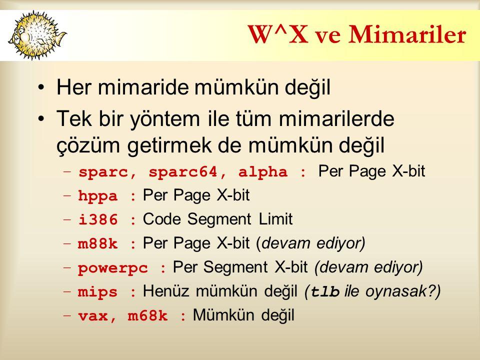 W^X ve Mimariler Her mimaride mümkün değil Tek bir yöntem ile tüm mimarilerde çözüm getirmek de mümkün değil –sparc, sparc64, alpha : Per Page X-bit –