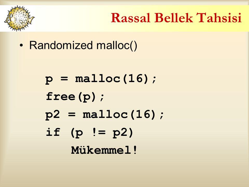 Rassal Bellek Tahsisi Randomized malloc() p = malloc(16); free(p); p2 = malloc(16); if (p != p2) Mükemmel!