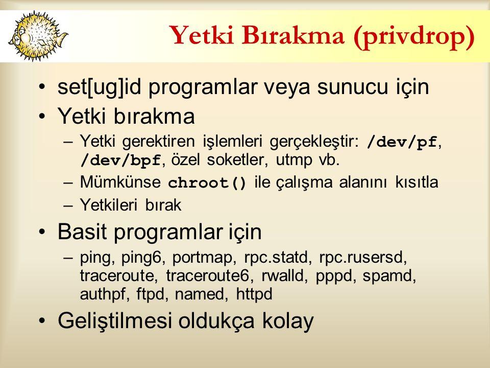 Yetki Bırakma (privdrop) set[ug]id programlar veya sunucu için Yetki bırakma –Yetki gerektiren işlemleri gerçekleştir: /dev/pf, /dev/bpf, özel soketler, utmp vb.