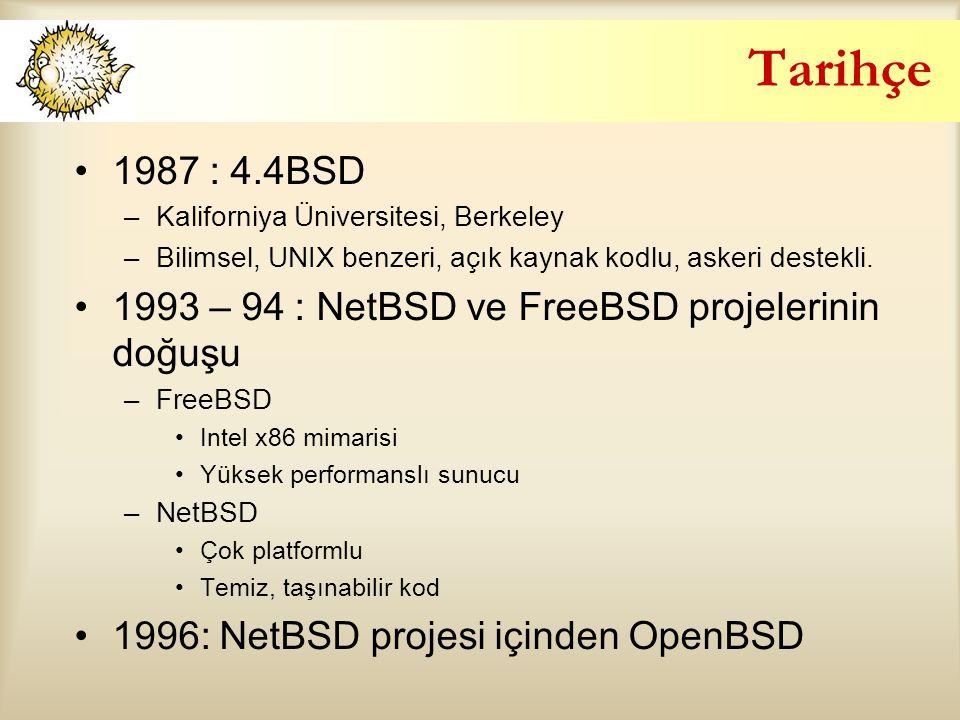 Tarihçe 1987 : 4.4BSD –Kaliforniya Üniversitesi, Berkeley –Bilimsel, UNIX benzeri, açık kaynak kodlu, askeri destekli. 1993 – 94 : NetBSD ve FreeBSD p