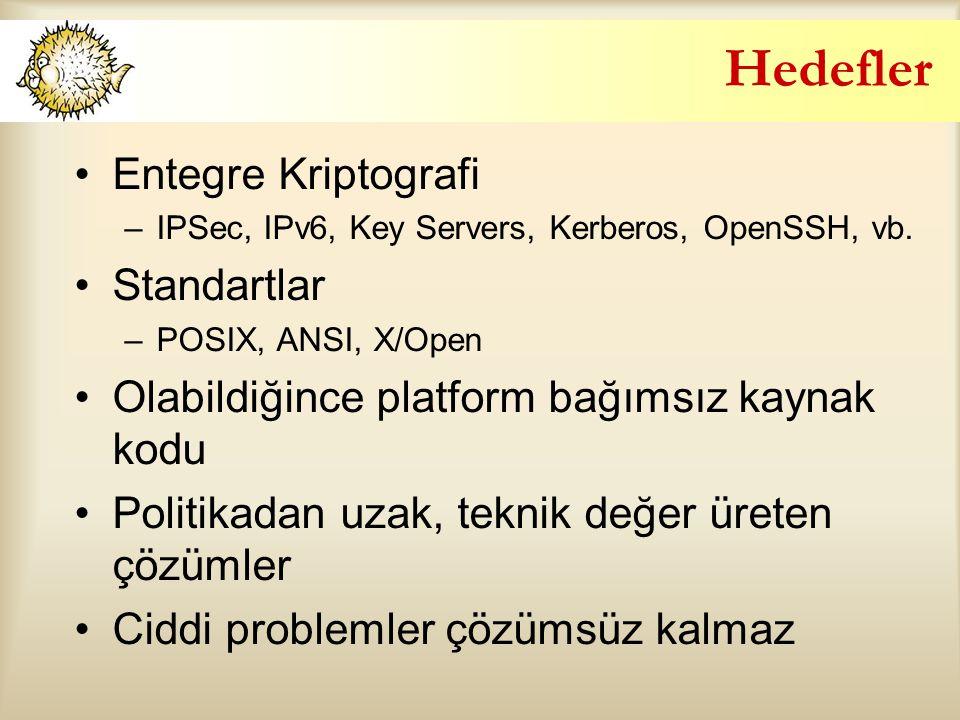 Hedefler Entegre Kriptografi –IPSec, IPv6, Key Servers, Kerberos, OpenSSH, vb. Standartlar –POSIX, ANSI, X/Open Olabildiğince platform bağımsız kaynak