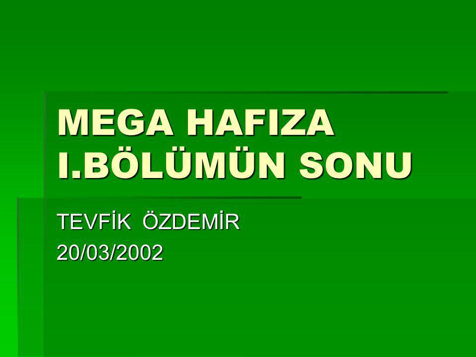 MEGA HAFIZA I.BÖLÜMÜN SONU TEVFİK ÖZDEMİR 20/03/2002
