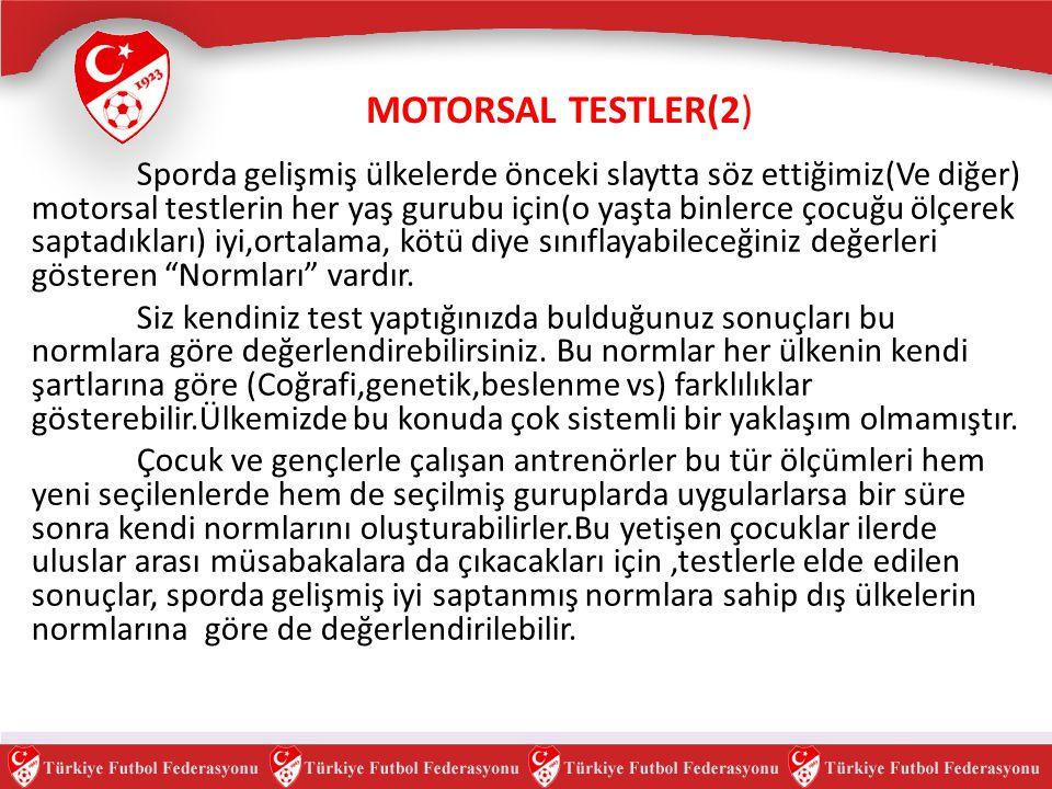MOTORSAL TESTLER(2) Sporda gelişmiş ülkelerde önceki slaytta söz ettiğimiz(Ve diğer) motorsal testlerin her yaş gurubu için(o yaşta binlerce çocuğu ölçerek saptadıkları) iyi,ortalama, kötü diye sınıflayabileceğiniz değerleri gösteren Normları vardır.