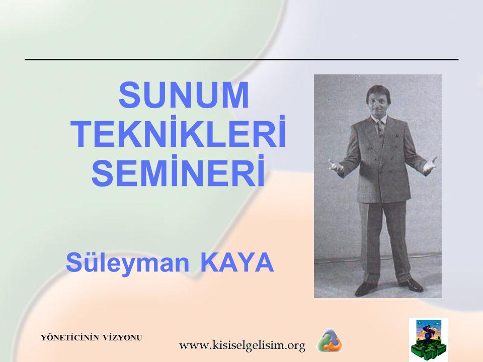 YÖNETİCİNİN VİZYONU SUNUM TEKNİKLERİ SEMİNERİ Süleyman KAYA
