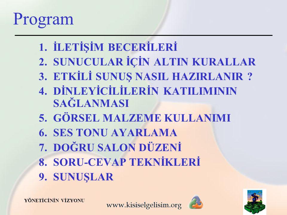 YÖNETİCİNİN VİZYONU Program 1.İLETİŞİM BECERİLERİ 2.SUNUCULAR İÇİN ALTIN KURALLAR 3.ETKİLİ SUNUŞ NASIL HAZIRLANIR .