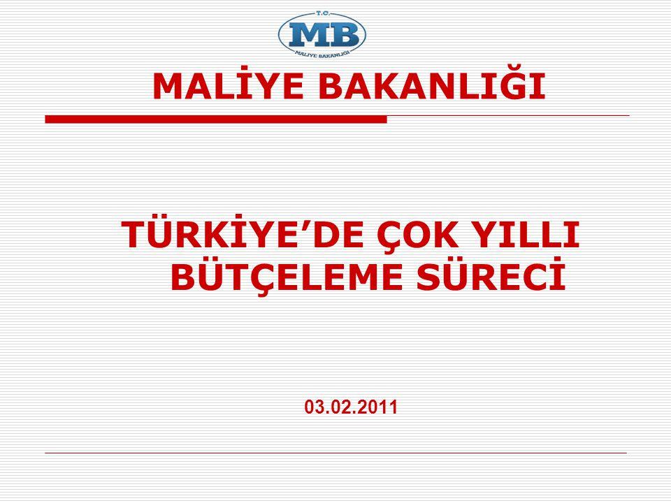 MALİYE BAKANLIĞI TÜRKİYE'DE ÇOK YILLI BÜTÇELEME SÜRECİ 03.02.2011