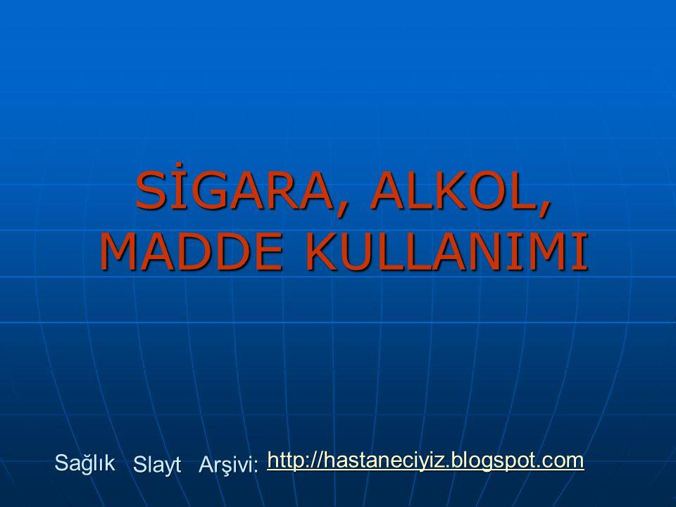 SİGARA, ALKOL, MADDE KULLANIMI Sağlık Slayt Arşivi: http://hastaneciyiz.blogspot.com